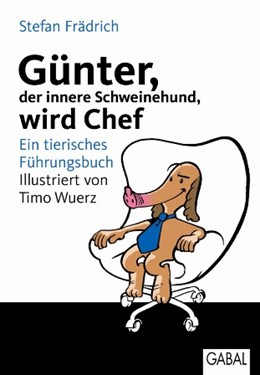 Abbildung von Frädrich   Günter, der innere Schweinehund, wird Chef   2009   Ein tierisches Führungsbuch   019