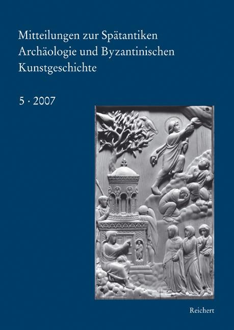 Abbildung von Mitteilungen zur spätantiken Archäologie und byzantinischen Kunstgeschichte | 2007