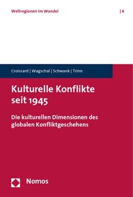 Abbildung von Croissant / Wagschal / Schwank   Kulturelle Konflikte seit 1945   2009   Die kulturellen Dimensionen de...