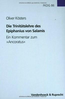Abbildung von Kösters | Die Trinitätslehre des Epiphanius von Salamis | Aufl. | 2003 | Ein Kommentar zum »Ancoratus« | Band 086