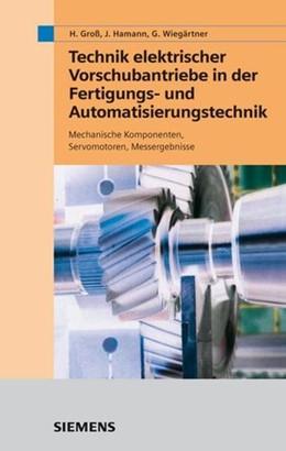 Abbildung von Groß / Hamann / Wiegärtner | Technik elektrischer Vorschubantriebe in der Fertigungs- und Automatisierungstechnik | 2006 | Mechanische Komponenten, Servo...