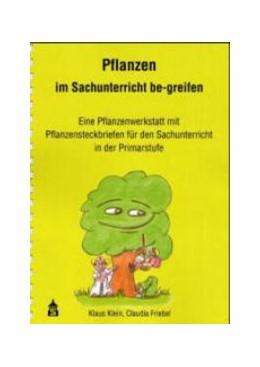 Abbildung von Klein / Friebel   Pflanzen im Sachunterricht be-greifen   2008   Eine Pflanzenwerkstatt mit Pfl...
