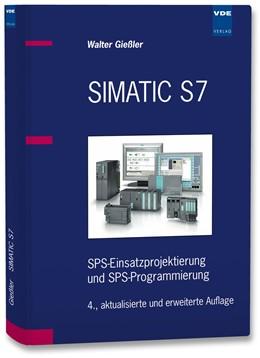 Abbildung von Gießler | SIMATIC S7 | 4., aktualisierte und erweiterte Auflage | 2009 | SPS-Einsatzprojektierung und S...