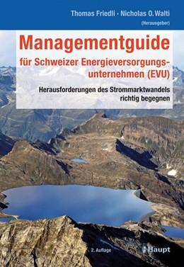 Abbildung von Friedli / Walti | Managementguide für Schweizer Energieversorgungsunternehmen (EVU) | 2., überarbeitete Auflage 2010 | 2009 | Herausforderungen des Strommar...