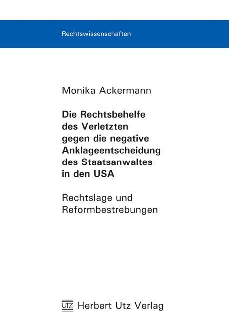 Die Rechtsbehelfe des Verletzten gegen die negative Anklageentscheidung des Staatsanwaltes in den USA   Ackermann, 2007   Buch (Cover)