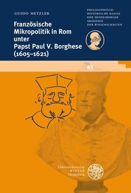 Abbildung von Metzler   Französische Mikropolitik in Rom unter Papst Paul V. Borghese (1605-1621)   2008   45