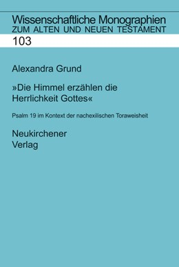 Abbildung von Grund-Wittenberg | Die Himmel erzählen die Herrlichkeit Gottes | 2004 | Psalm 19 im Kontext der nachex... | Band 103
