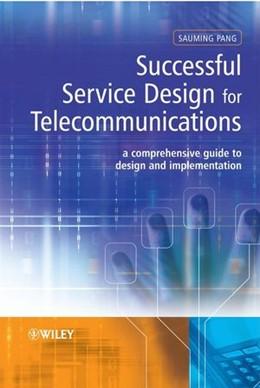 Abbildung von Pang | Successful Service Design for Telecommunications | 1. Auflage | 2009 | A comprehensive guide to desig...