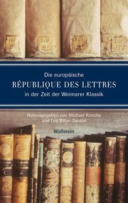 Abbildung von Knoche / Ritter-Santini / Klassik Stiftung Weimar | Die europäische République des lettres in der Zeit der Weimarer Klassik | 2007 | Herausgegeben von Michael Knoc...