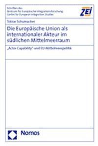 Abbildung von Schumacher   Die Europäische Union als internationaler Akteur im südlichen Mittelmeerraum   2005