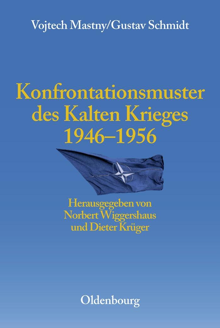 Abbildung von Wiggershaus / Mastny / Krüger   Konfrontationsmuster des Kalten Krieges 1946 bis 1956   2003