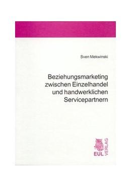 Abbildung von Mekwinski   Beziehungsmarketing zwischen Einzelhandel und handwerklichen Servicepartnern   2004   Vorwort von Ursula Hansen. Zug...