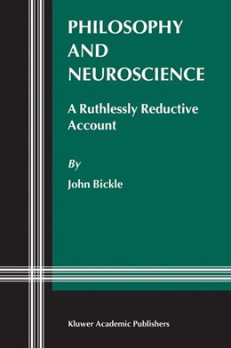 Abbildung von Bickle | Philosophy and Neuroscience | 2003 | A Ruthlessly Reductive Account | 2