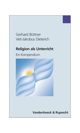 Abbildung von Büttner / Dieterich | Religion als Unterricht | 2004 | Ein Kompendium
