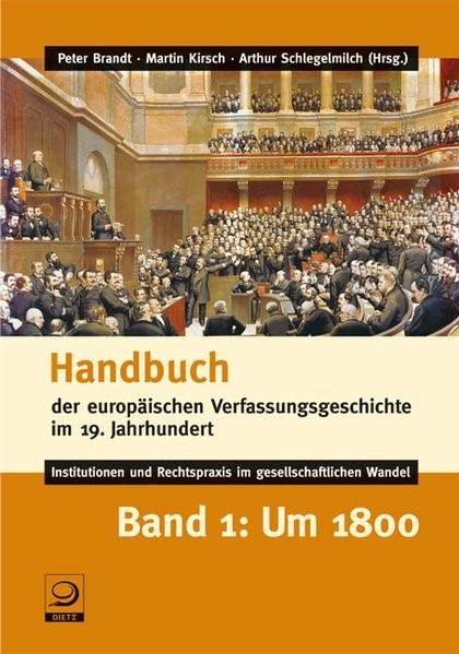 Handbuch der europ�ischen Verfassungsgeschichte im 19. Jahrhundert - Institutionen und Rechtspraxis im gesellschaftlichen Wandel | Brandt / Kirsch / Schlegelmilch, 2009 | Buch (Cover)