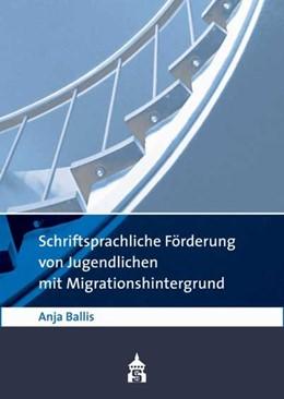Abbildung von Ballis | Schriftsprachliche Förderung von Jugendlichen mit Migrationshintergrund | 2010 | Eine Studie über Schüler(innen...