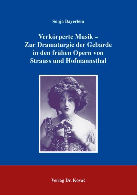 Abbildung von Bayerlein | Verkörperte Musik - Zur Dramaturgie der Gebärde in den frühen Opern von Strauss und Hofmannsthal | 2006