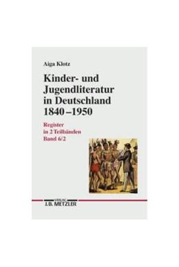 Abbildung von Klotz | Kinder- und Jugendliteratur in Deutschland 1840–1950 | 2000 | Band VI: Register in zwei Teil...