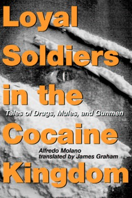 Abbildung von Molano | Loyal Soldiers in the Cocaine Kingdom | 2009 | Tales of Drugs, Mules, and Gun...