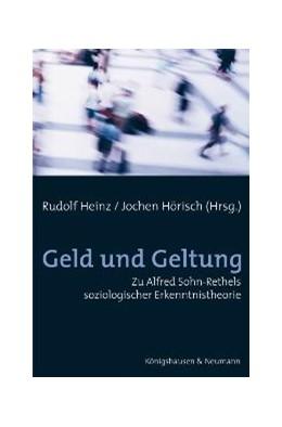 Abbildung von Heinz / Hörisch | Geld und Geltung | 2006 | Zu Alfred Sohn-Rethels soziolo...