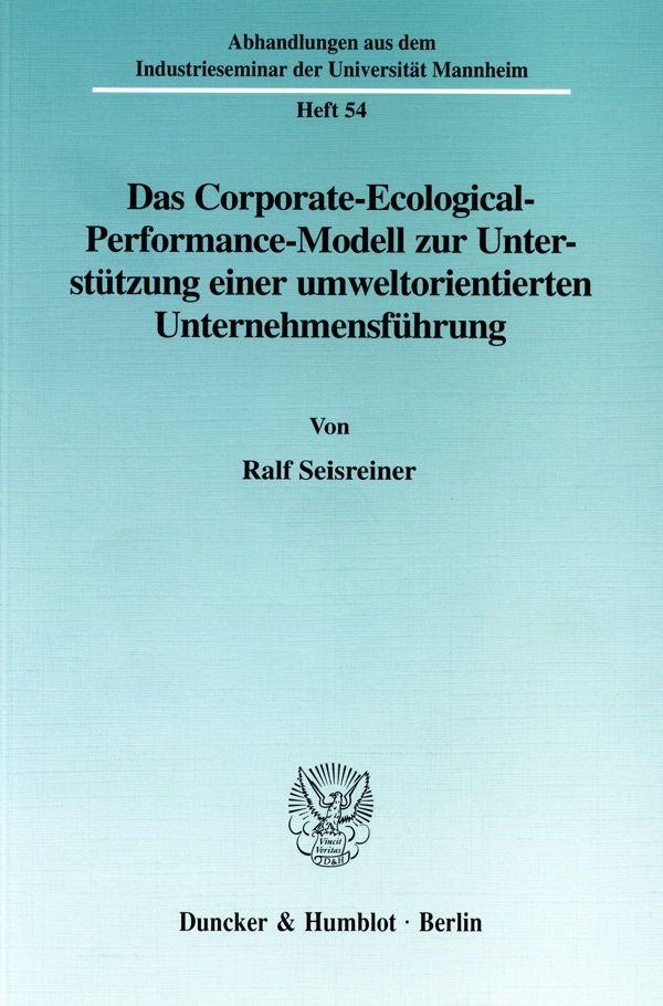 Abbildung von Seisreiner   Das Corporate-Ecological-Performance-Modell zur Unterstützung einer umweltorientierten Unternehmensführung.   1999