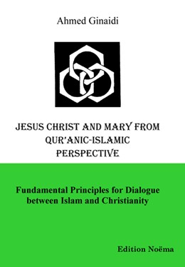 Abbildung von Ginaidi | Jesus Christ and Mary from Qur'anic-Islamic Perspective | 2005 | Fundamental Principles for Dia...