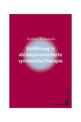 Abbildung von Wienands   Einführung in die körperorientierte systemische Therapie   2., unveränd. Aufl.   2013