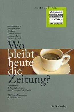 Abbildung von Aberer / Korom / Postl / Reischl / Revers / Schantl | Wo bleibt heute die Zeitung? | 2006 | Arbeits- und Lebensbedingungen... | 1