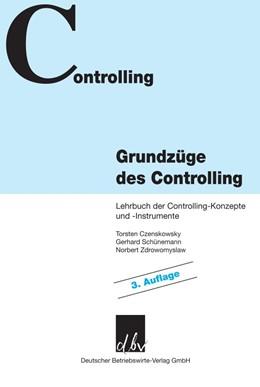 Abbildung von Czenskowsky / Schünemann / Zdrowomyslaw | Grundzüge des Controlling. | 3. überarb. Aufl. | 2010 | Lehrbuch der Controlling-Konze...