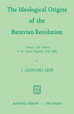 Abbildung von Leeb | The Ideological Origins of the Batavian Revolution | 1973 | History and Politics in the Du...