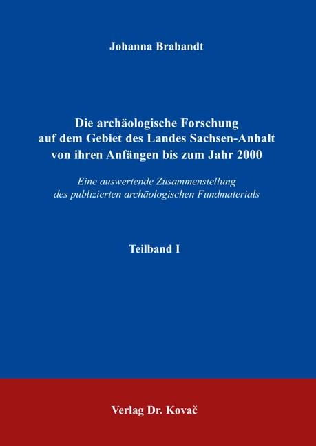 Die archäologische Forschung auf dem Gebiet des Landes Sachsen-Anhalt von ihren Anfängen bis zum Jahr 2000 | Brabandt, 2007 | Buch (Cover)