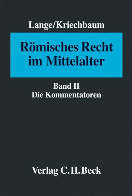 Abbildung von Lange / Kriechbaum | Römisches Recht im Mittelalter Band II: Die Kommentatoren | 2007