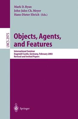 Abbildung von Ryan / Meyer / Ehrich | Objects, Agents, and Features | 2004 | International Seminar, Dagstuh... | 2975
