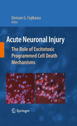 Abbildung von Fujikawa | Acute Neuronal Injury | 1st Edition. | 2009 | The Role of Excitotoxic Progra...