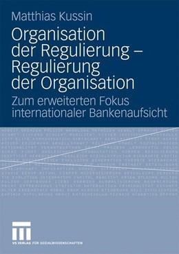 Abbildung von Kussin | Organisation der Regulierung - Regulierung der Organisation | 2008 | Zum erweiterten Fokus internat...