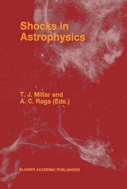Abbildung von Millar / Raga | Shocks in Astrophysics | <em>Reprinted from ASTROPHYSICS AND SPACE SCIENCE 233:1-2</em> | 1996 | Proceedings of an Internationa...