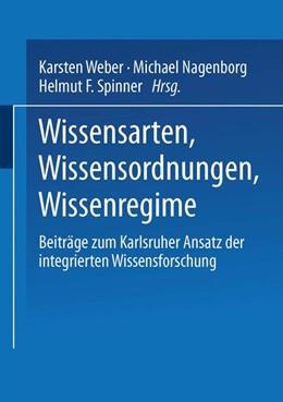 Abbildung von Weber / Nagenborg / Spinner | Wissensarten, Wissensordnungen, Wissensregime | 2002 | Beiträge zum Karlsruher Ansatz...