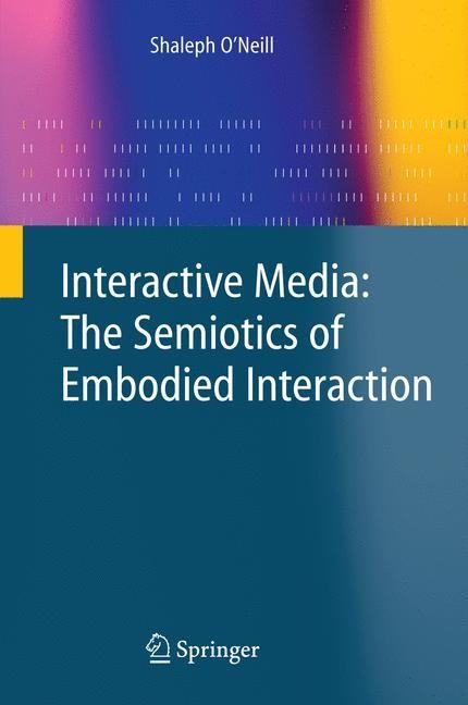 Abbildung von O'Neill | Interactive Media: The Semiotics of Embodied Interaction | 2008