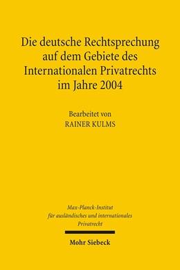 Abbildung von Max-Planck-Institut f. Privatrecht | Die deutsche Rechtsprechung auf dem Gebiete des Internationalen Privatrechts im Jahre 2004 | 1., Aufl. | 2006 | 2004