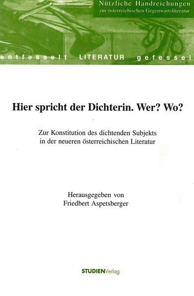 Abbildung von Aspetsberger   Hier spricht der Dichterin. Wer? Wo?   1998