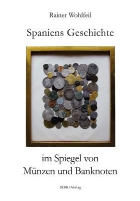 Abbildung von Wohlfeil   Spaniens Geschichte im Spiegel von Münzen und Banknoten   2010