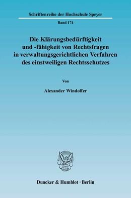 Abbildung von Windoffer | Die Klärungsbedürftigkeit und -fähigkeit von Rechtsfragen in verwaltungsgerichtlichen Verfahren des einstweiligen Rechtsschutzes. | 2005 | 174