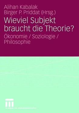 Abbildung von Kabalak / Priddat   Wieviel Subjekt braucht die Theorie?   1. Auflage   2007   beck-shop.de