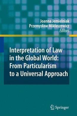 Abbildung von Jemielniak / Miklaszewicz | Interpretation of Law in the Global World: From Particularism to a Universal Approach | 2010