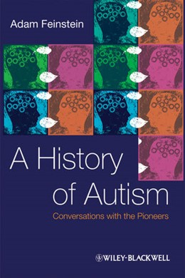 Abbildung von Feinstein | A History of Autism | 1. Auflage | 2010 | Conversations with the Pioneer...
