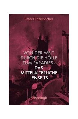 Abbildung von Dinzelbacher | Von der Welt durch die Hölle zum Paradies - das mittelalterliche Jenseits | 2008