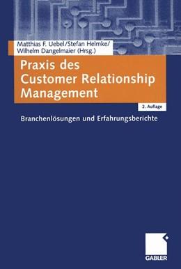 Abbildung von Uebel / Helmke / Dangelmaier | Praxis des Customer Relationship Management | 2., überarb. u. erw. Aufl. 2004 | 2004 | Branchenlösungen und Erfahrung...