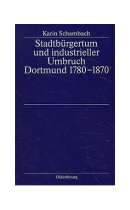 Abbildung von Schambach | Stadtbürgertum und industrieller Umbruch | 1996 | Dortmund 1780-1870 | 5