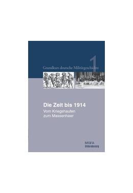Abbildung von Neugebauer / Hansen | Die Zeit bis 1914 | 2., durchges. und überarb. Aufl. | 2009 | Vom Kriegshaufen zum Massenhee... | 1