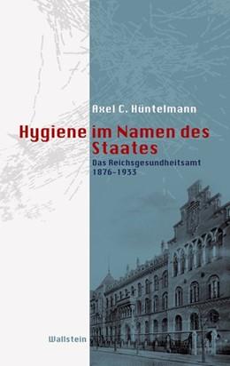 Abbildung von Hüntelmann | Hygiene im Namen des Staates | 2008 | Das Reichsgesundheitsamt 1876-...